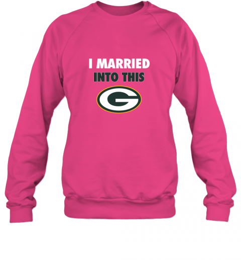isns i married into this green bay packers football nfl sweatshirt 35 front heliconia