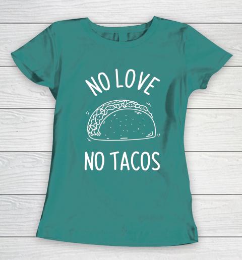 No Love No Tacos La Carreta Mexican Grill Food Lover Funny Women's T-Shirt 10