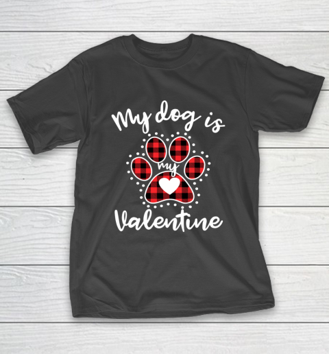 My Dog is My Valentine T Shirt Gift for dog lover T-Shirt