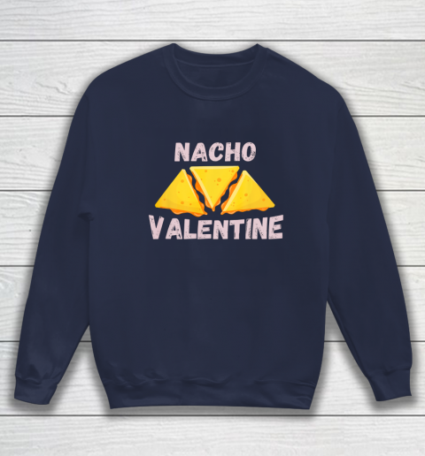 Nacho Valentine Funny Mexican Food Love Valentine s Day Gift Sweatshirt 2