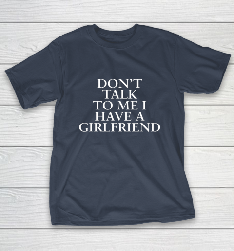 Don t Talk To Me I Have A Girlfriend Valentine T-Shirt 3