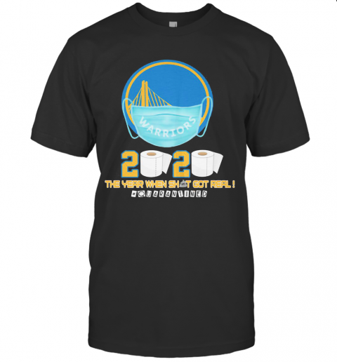 Golden State Warriors 2020 The Year When Shit Got Real Quarantined Toilet Paper Mask Covid 19 T-Shirt