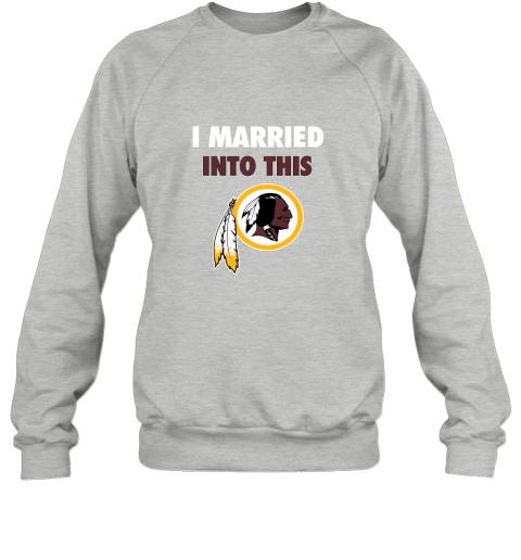 0okk i married into this washington redskins football nfl sweatshirt 35 front sport grey