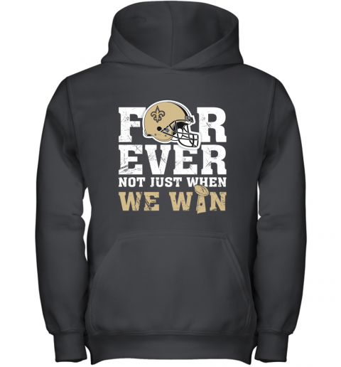 Forever New Orleans Saints Not Just When WE WIN Youth Hoodie