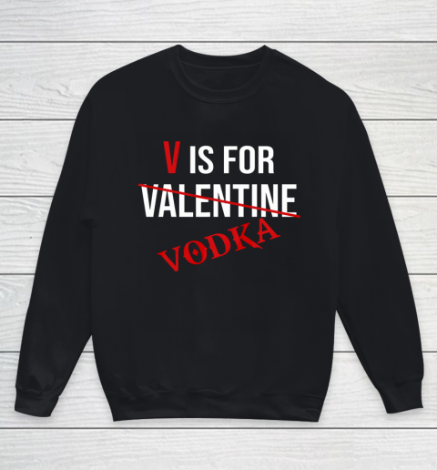 Funny V is for Vodka Alcohol T Shirt for Valentine Day Youth Sweatshirt