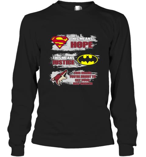 Superman Batman Arizona Coyotes  Kick Your Ass Long Sleeve T-Shirt