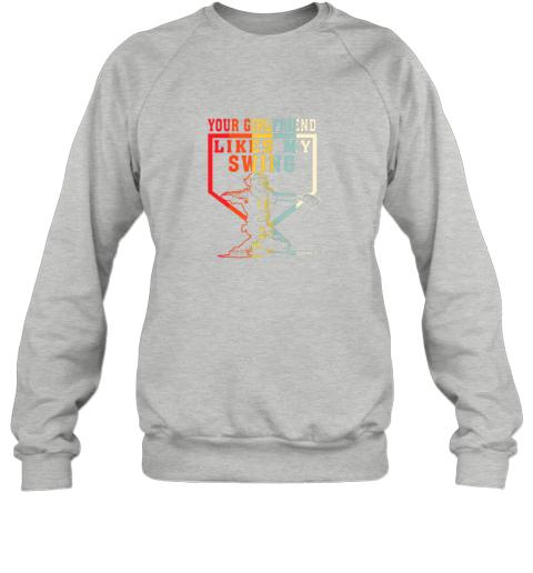 154g baseball your girlfriend likes my swing gift sweatshirt 35 front sport grey