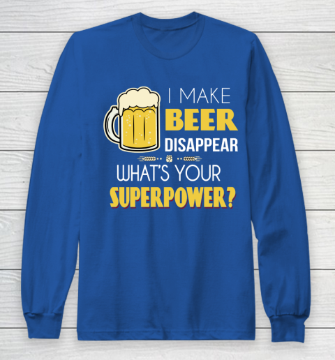 Beer Lover Funny Shirt I Make Beer Disappear Whats Your Superpower  Humour Funny with Frothy Glass of Beer Long Sleeve T-Shirt 6