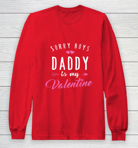 Sorry Boys Daddy Is My Valentine T Shirt Girl Love Funny Long Sleeve T-Shirt 7