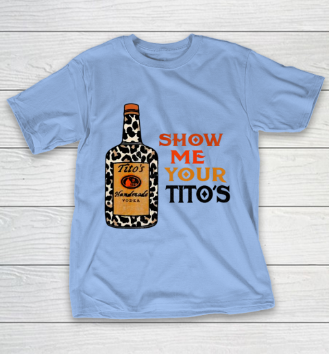 Show Me Your Tito s Funny Drinking Vodka Alcohol Lover T-Shirt 8