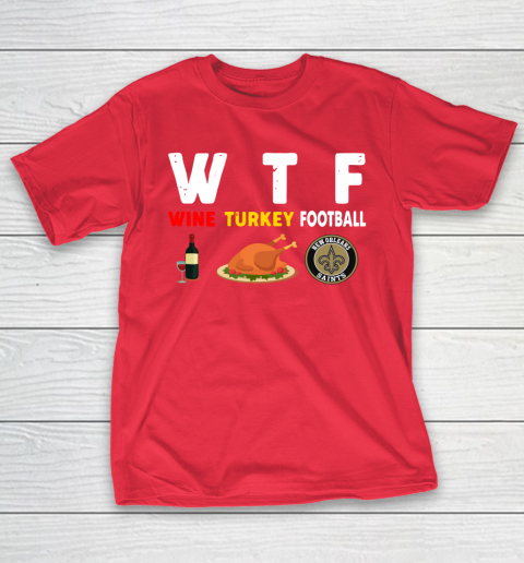 New Orleans Saints Giving Day WTF Wine Turkey Football NFL T-Shirt 9