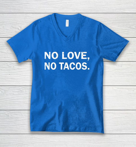 No Love, No Tacos La Carreta Mexican Grill V-Neck T-Shirt 5