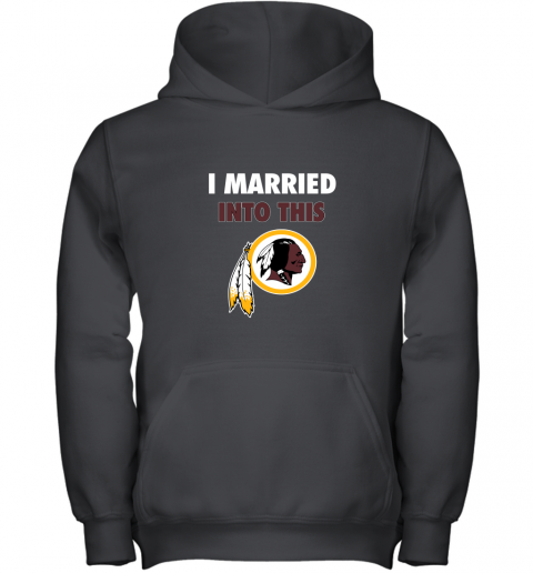 I Married Into This Washington Redskins Football NFL Youth Hoodie