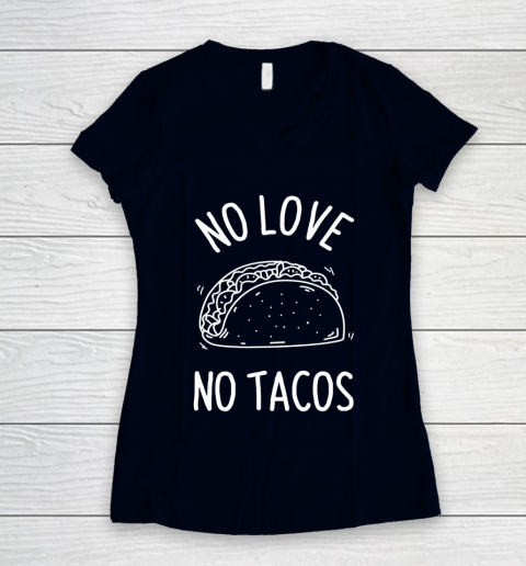 No Love No Tacos La Carreta Mexican Grill Food Lover Funny Women's V-Neck T-Shirt 2