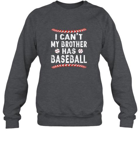 5l4t i can39 t my brother has baseball shirt fun ball softball gift sweatshirt 35 front dark heather