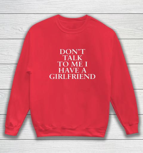 Don t Talk To Me I Have A Girlfriend Valentine Sweatshirt 7