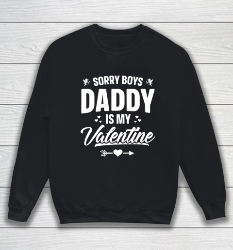 Funny Girls Love Shirt Cute Sorry Boys Daddy Is My Valentine Sweatshirt