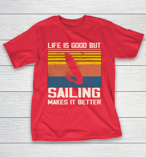 Life is good but sailing makes it better T-Shirt 9
