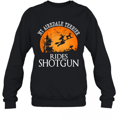 Airedale Terrier Rides Shotgun Dog Lover Halloween Gift T-Shirt Sweatshirt