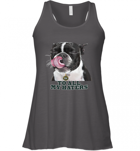 Green Bay Packers To All My Haters Dog Licking Racerback Tank
