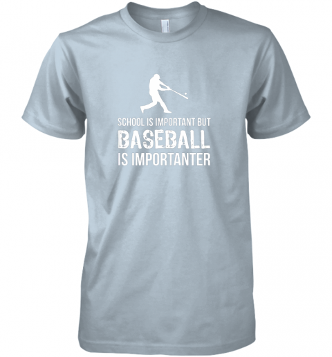 dtoo school is important but baseball is importanter gift premium guys tee 5 front light blue