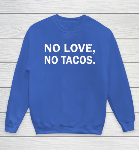 No Love, No Tacos La Carreta Mexican Grill Youth Sweatshirt 6
