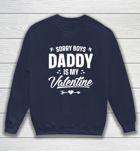 Funny Girls Love Shirt Cute Sorry Boys Daddy Is My Valentine Sweatshirt 2