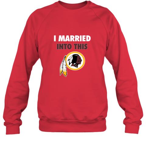 0okk i married into this washington redskins football nfl sweatshirt 35 front red
