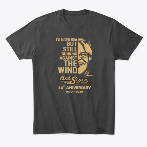 I am Older Now But Still Running Against The Wind Bob Seger T-Shirt
