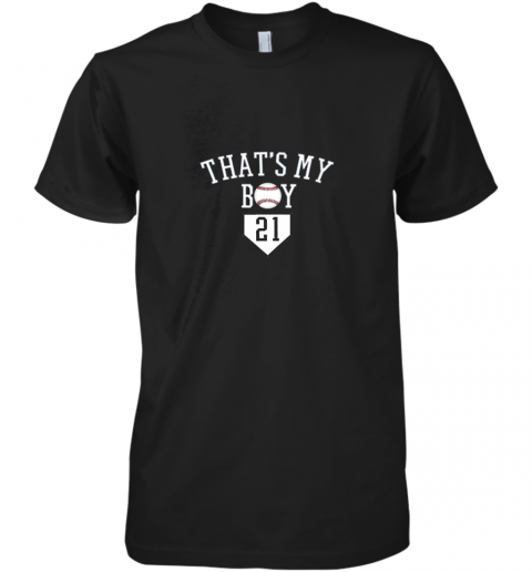 That's My Boy #21 Baseball Number 21 Jersey Baseball Mom Dad Premium Men's T-Shirt