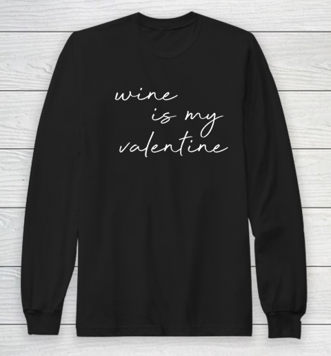 Wine Is My Valentine Valentines Day Red Long Sleeve T-Shirt