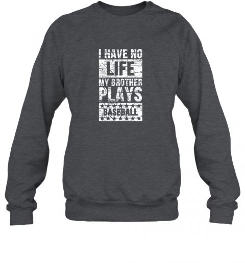 kl0p i have no life my brother plays baseball funny sister sweatshirt 35 front dark heather