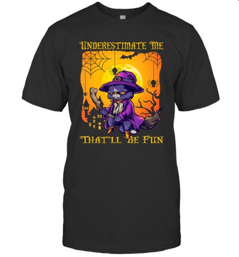 Underestimate Me That'll Be Fun, Halloween Cat T-Shirt