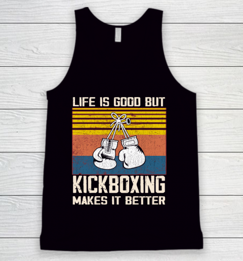 Life is good but Kickboxing makes it better Tank Top
