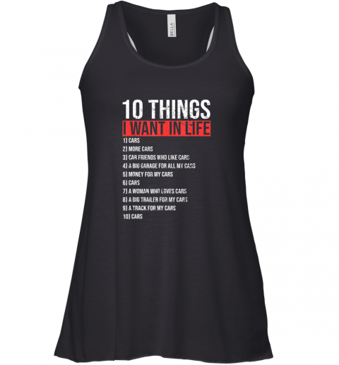 10 Things I Want In My Life More Cars Funny Classic Gift TShirt Racerback Tank