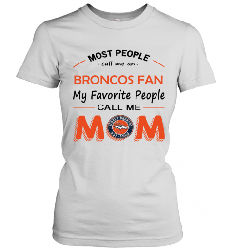People Call Me DENVER BRONCOS Fan  Mom Women's T-Shirt