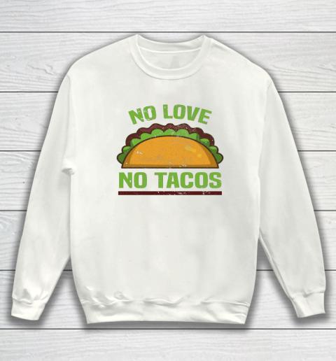 Tacos Vintage Mexican Iowa No Love No Tacos Food Grill Humor Sweatshirt
