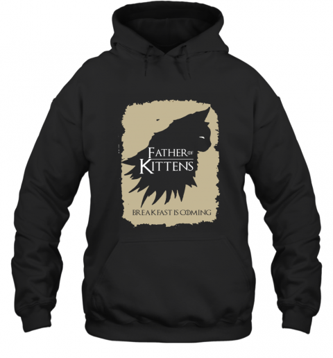 Father Of Kittens Breakfast Is Coming Game Of Thrones Hoodie