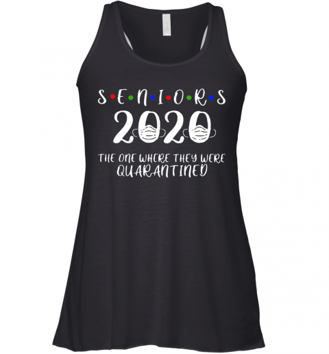 Seniors 2020 The One Where They Were Quarantined Racerback Tank