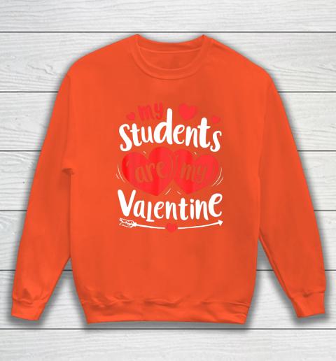 My Students Are My Valentine Funny Teachers Valentines Day Sweatshirt 3