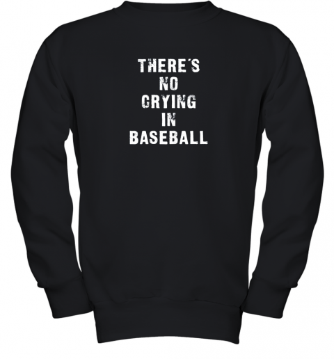 There's No Crying In Baseball Funny Youth Sweatshirt