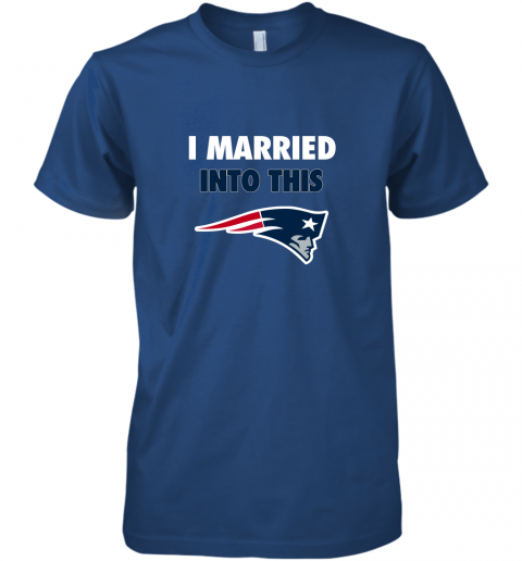 trmy i married into this new england patriots football nfl premium guys tee 5 front royal