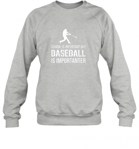 jrr3 school is important but baseball is importanter gift sweatshirt 35 front sport grey