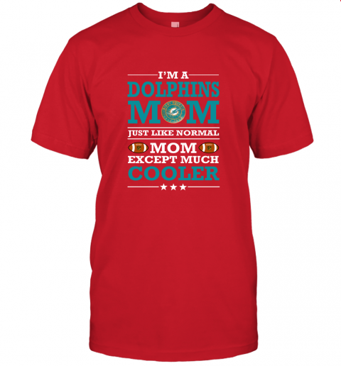bpyy i39 m a dolphins mom just like normal mom except cooler nfl jersey t shirt 60 front red
