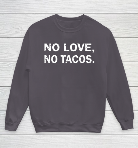 No Love, No Tacos La Carreta Mexican Grill Youth Sweatshirt 5