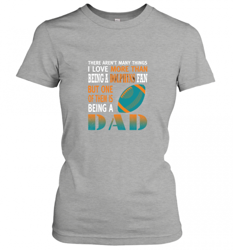 11p8 i love more than being a dolphins fan being a dad football ladies t shirt 20 front ash