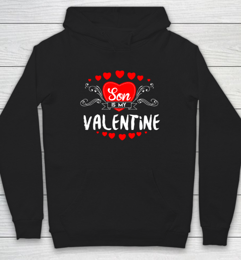 Mother Valentines Day Son Is My Valentine Hoodie