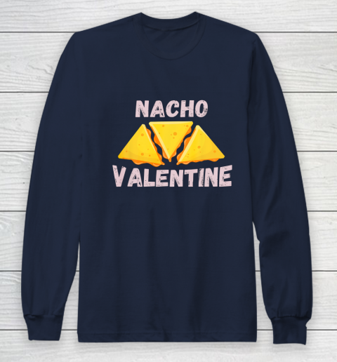 Nacho Valentine Funny Mexican Food Love Valentine s Day Gift Long Sleeve T-Shirt 2