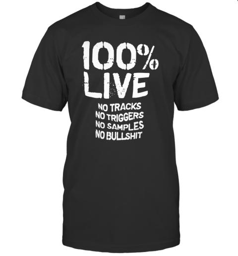 100% Live No Tracks No Triggers No Samples No Bullshit _Back T-Shirt