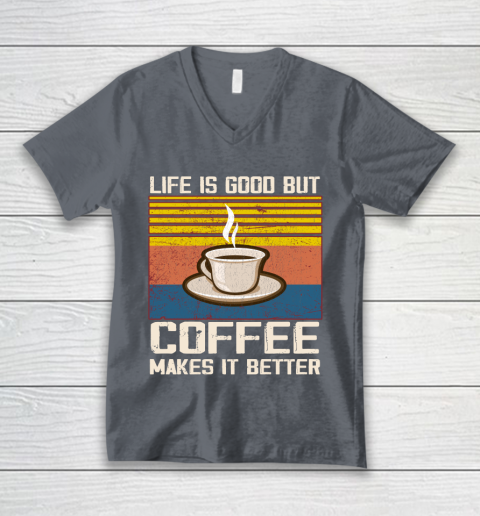 Life is good but Coffee makes it better V-Neck T-Shirt 4
